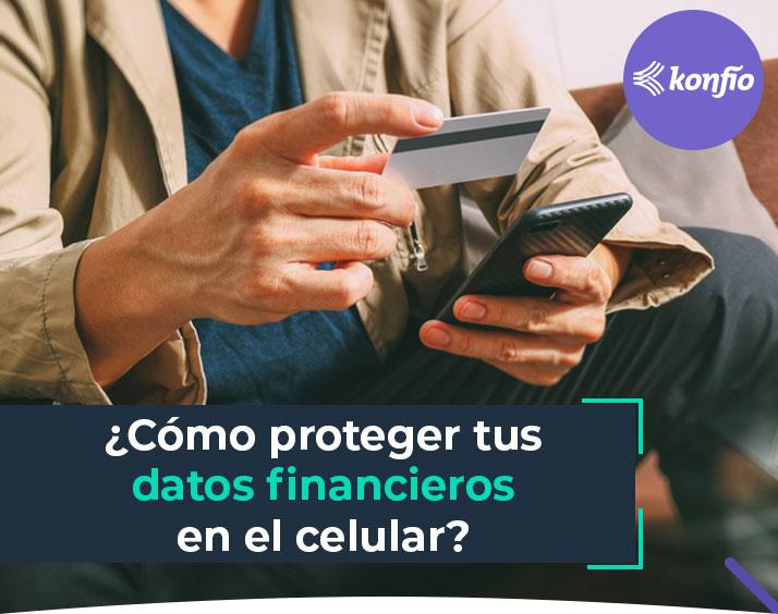 Cómo proteger los datos financieros que compartes en el celular